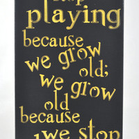 We don't stop playing because we grow old...Canvas Art wall decor, for Home, Office, Dorm, Bedroom, Kids Room wall art