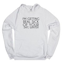 I'm Getting Real Sick Of Your Shit, Winter Hoodie-White Hoodie