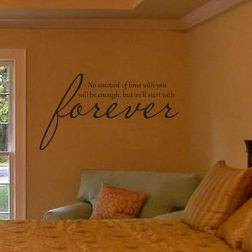 No amount of time with you will be enough but we'll start with forever vinyl wall decal