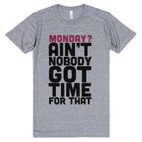Monday? Ain't Nobody Got Time For