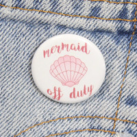 Mermaid Off Duty 1.25 Inch Pin Back Button Badge