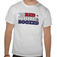 Let's Get Red, White & Boozed T-Shirt from Zazzle.com