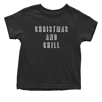 Christmas And Chill  Toddler T-Shirt