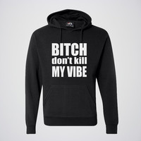Don't Kill My Vibe - Unisex/Men's Hoodie - Funny Sweatshirt Available in Multiple Colors