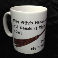 This Witch Needs Coffee Right Now Do Not Make Me Stick My Broomstick up Your Ass