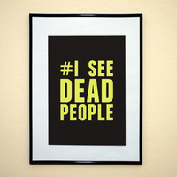 Hashtag I See Dead People Sixth Sense Movie Quote Typography Print 8x10 Inches Buy 2 Get 1 Free (Print Number 71)