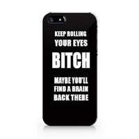 """""""Keep Rolling Your Eyes Bitch Maybe You'll Find a Brain Back There"""" Plastic Phone Case for Iphone 5 5s"""