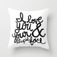 I LOVE YOU & YOUR STUPID FACE Throw Pillow by Matthew Taylor Wilson