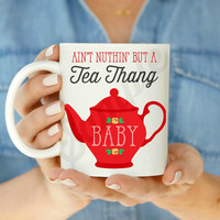 Ain't Nuthin' But a Tea Thang Baby Mug