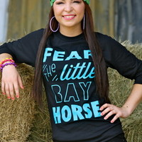 FEAR THE LITTLE BAY HORSE (BLACK BASEBALL T) - Dynasty Equine