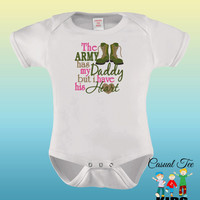 EMBROIDERED The Army May Have My Daddy But I Have His Heart Funny Baby Bodysuit or Toddler Tshirt