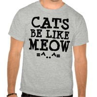 Funny Cat T-shirts, Cats Be Like MEOW