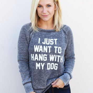 I Just Want To Hang With My Dog Sweatshirt