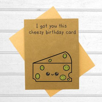 I Got You This Cheesy Birthday Card