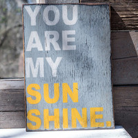 Rustic Solid Wood Sign You are my sunshine Humorous Signs home grey white yellow decor girl boy room playroom sunshine love child happy