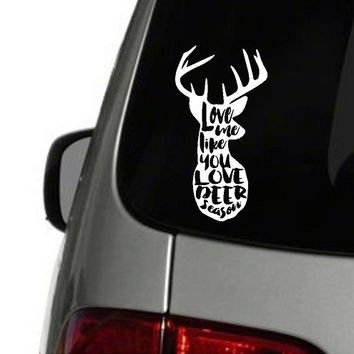 Love me like you love deer season Decal | Deer Decal | Hunting Decal | Car Decal | Truck Decal | Monogram | Personalize | Southern Decal