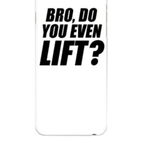 Bro Do You Even Lift - iphone 6 Plus Case