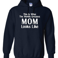 This Is What The Worlds Greatest MOM Looks Like Great Gift For MOTHERS Makes Great Holiday Idea Hooded Sweatshirt Sized To 3XL