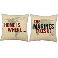 Home is Where the Marines Takes Us - Military Throw Pillow Covers and or Cushion Inserts - Deployment Print, Marine Corps Print, Patriotic