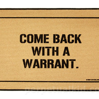 """""""Come Back With a Warrant"""" Doormat"""