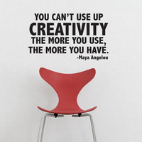 You can't use up CREATIVITY the more you use, the more you have. quote by Maya Angelou VINYL DECAL 13x22 inches