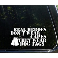 Real heroes don't wear CAPES - they wear DOG TAGS! die cut window decal / sticker - military support