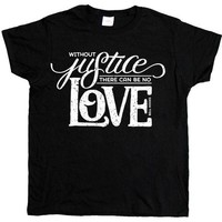 Without Justice There Can Be No Love -- Women's T-Shirt