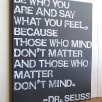 16X20 Canvas Sign - Be Who You Are And Say What You Feel, Dr. Seuss Quote, Typography word art, Decoration, Gift