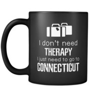 Connecticut I Don't Need Therapy I Need To Go To Connecticut 11oz Black Mug