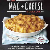 The Mac  Cheese Cookbook: 50 Simple Recipes from Homeroom, America's Favorite Mac and Cheese Restaurant