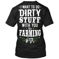 I Want To Do Dirty Stuff With You Like Farming Shirt