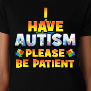 I Have Autism, Please Be Patient T-Shirt