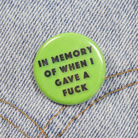 In Memory Of When I Gave A Fuck 1.25 Inch Pin Back Button Badge