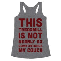 THIS TREADMILL IS NOT NEARLY AS COMFORTABLE AS MY COUCH RACERBACK TANK