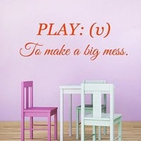 Wall Decals Vinyl Decal Sticker Mural Interior Design Children Quote Play Verb to Make a Big Mess Play Room Kids Nursery Baby Room Boy Girl Bedding Decor