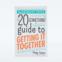 The Twentysomething Guide to Getting It Together: A Step-by-Step Plan for Surviving Your Quarterlife Crisis - Urban Outfitters