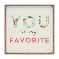 Allyson Johnson Floral You Are My Favorite Square Tray