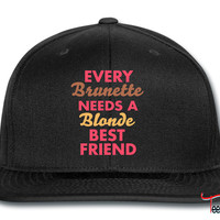Every Brunette NEEDS A blonde BEST FRIEND Snapback