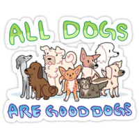 all dogs are good dogs by honkshoo