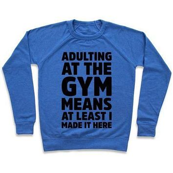 ADULTING AT THE GYM MEANS AT LEAST I MADE IT HERE CREWNECK SWEATSHIRT