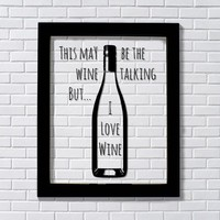 This May Be The Wine Talking But... I Love Wine - Kitchen Wall Hanging Sign - Wine Lover