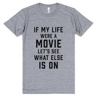 If My Life Were A Movie Let's See What Else Is On-T-Shirt
