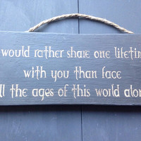 lord of the rings inspired. rustic sign. I would rather spend one lifetime with you.