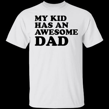 My Kid Has An Awesome Dad T-Shirt