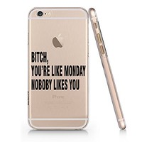 Bitch, You're Like Monday, Nobody Likes You Clear Transparent Plastic Phone Case for iphone 6 6s_SUPERTRAMPshop