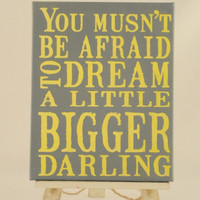 reNEW the Year SALE: Dream a little Bigger Darling,-Unique Canvas Art, wall decor, wall art, bedroom, office, nursery, dorm