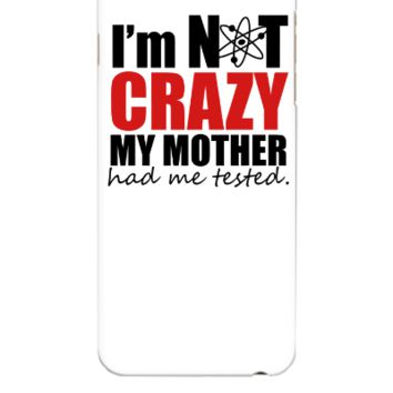 I'm Not Crazy - The Big Bang Theory - iphone 6 Plus Case