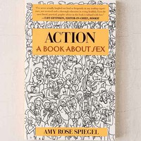 Action: A Book About Sex By Amy Rose Spiegel