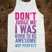 I Was Born To Be Awesome Not Perfect