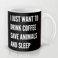 I JUST WANT TO DRINK COFFEE SAVE ANIMALS AND SLEEP (Black & White) Mug by CreativeAngel